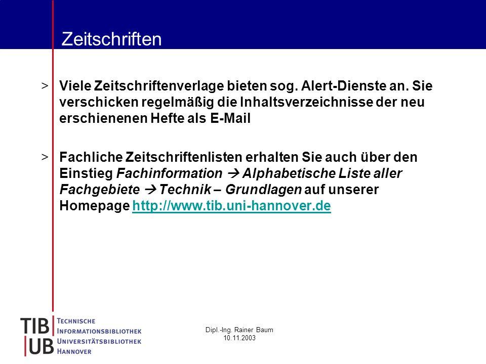 Dipl.-Ing. Rainer Baum 10.11.2003 Zeitschriften >Viele Zeitschriftenverlage bieten sog. Alert-Dienste an. Sie verschicken regelmäßig die Inhaltsverzei