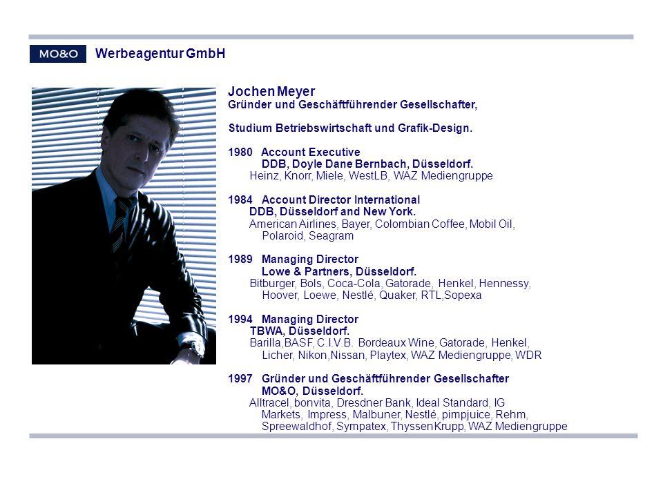 Werbeagentur GmbH Jochen Meyer Gründer und Geschäftführender Gesellschafter, Studium Betriebswirtschaft und Grafik-Design. 1980 Account Executive DDB,