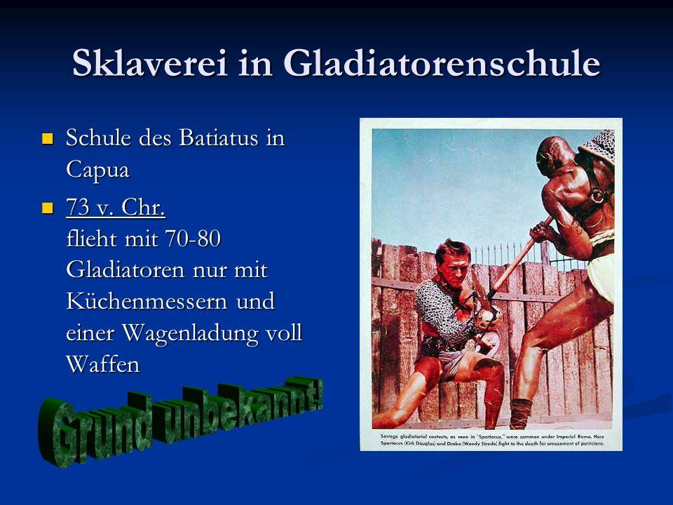 Sklaverei in Gladiatorenschule Schule des Batiatus in Capua Schule des Batiatus in Capua 73 v. Chr. flieht mit 70-80 Gladiatoren nur mit Küchenmessern