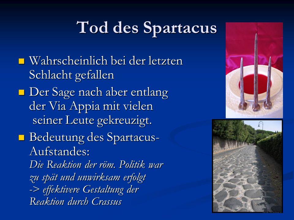 Tod des Spartacus Wahrscheinlich bei der letzten Schlacht gefallen Wahrscheinlich bei der letzten Schlacht gefallen Der Sage nach aber entlang der Via