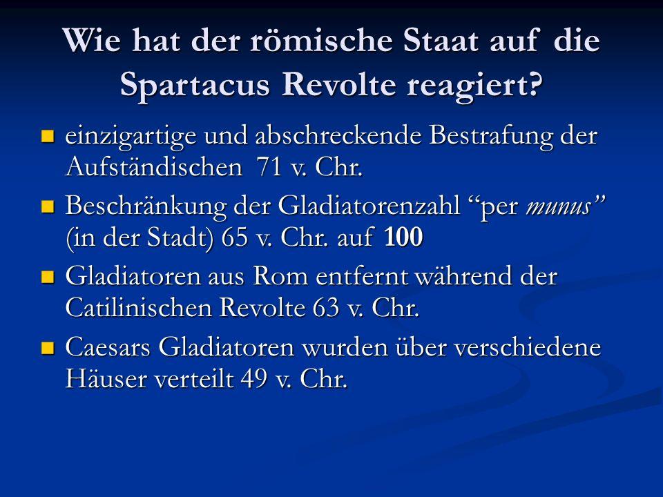 Wie hat der römische Staat auf die Spartacus Revolte reagiert? einzigartige und abschreckende Bestrafung der Aufständischen 71 v. Chr. einzigartige un