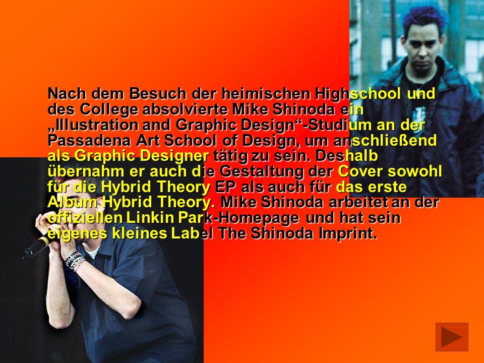 Nach dem Besuch der heimischen Highschool und des College absolvierte Mike Shinoda ein Illustration and Graphic Design-Studium an der Passadena Art Sc