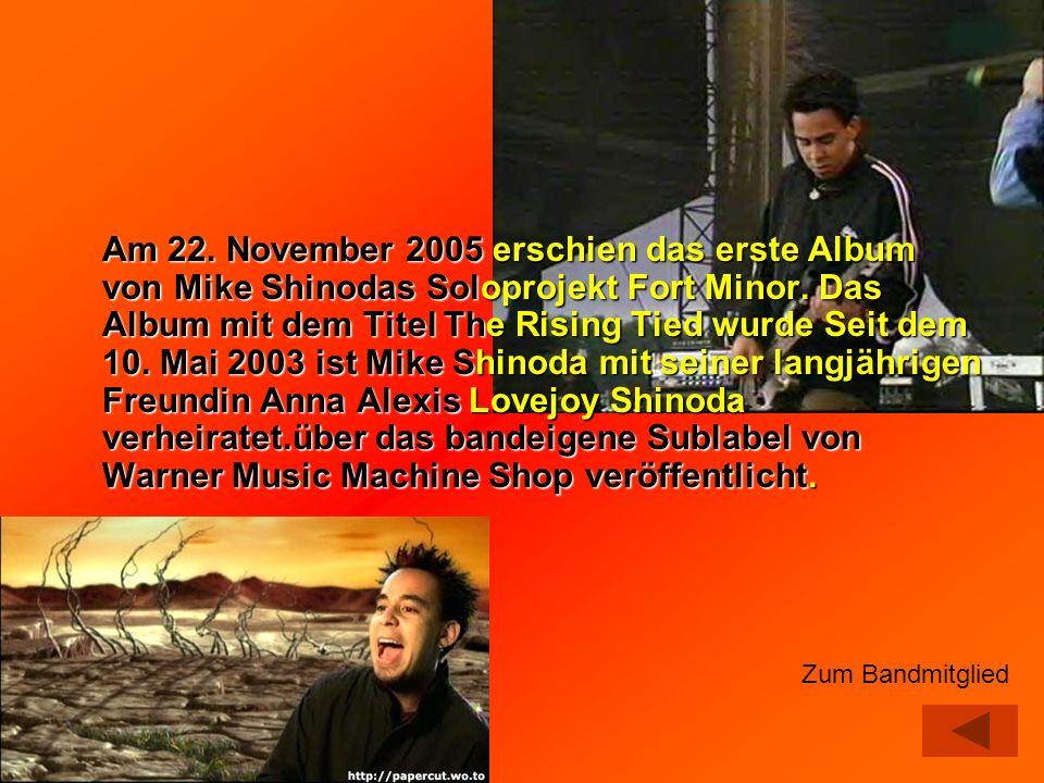Am 22. November 2005 erschien das erste Album von Mike Shinodas Soloprojekt Fort Minor. Das Album mit dem Titel The Rising Tied wurde Seit dem 10. Mai
