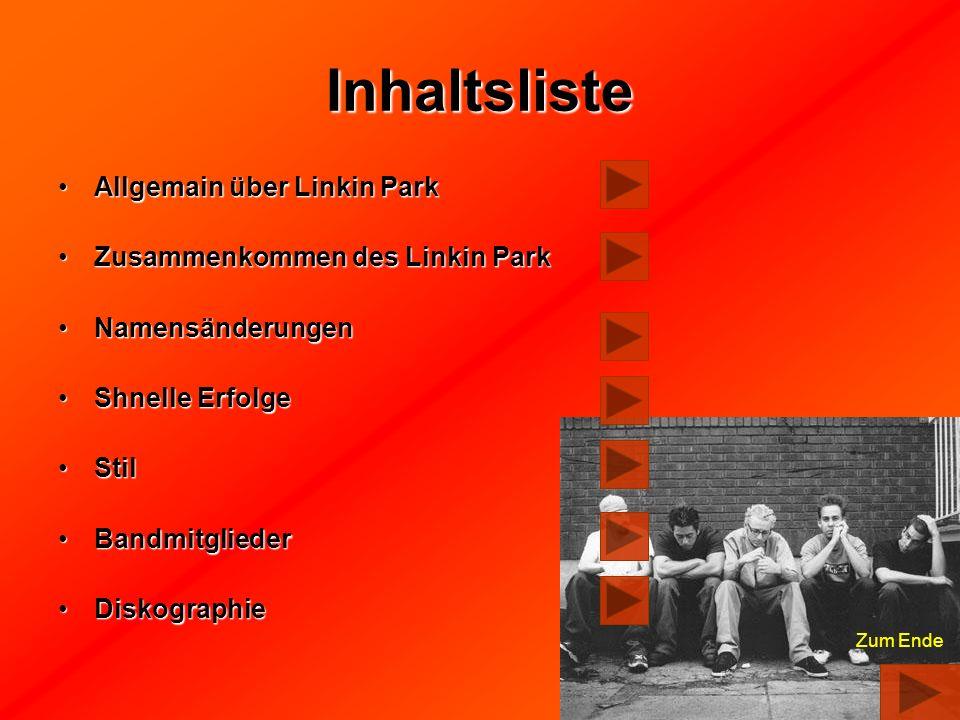 Inhaltsliste Allgemain über Linkin ParkAllgemain über Linkin Park Zusammenkommen des Linkin ParkZusammenkommen des Linkin Park NamensänderungenNamensä