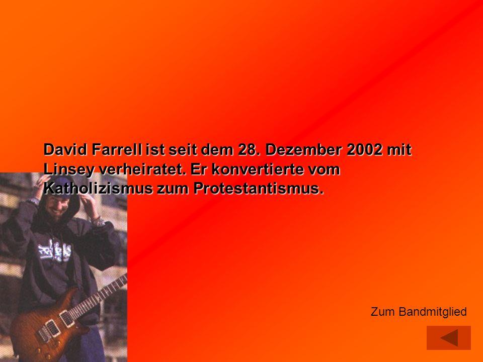 David Farrell ist seit dem 28. Dezember 2002 mit Linsey verheiratet. Er konvertierte vom Katholizismus zum Protestantismus. Zum Bandmitglied