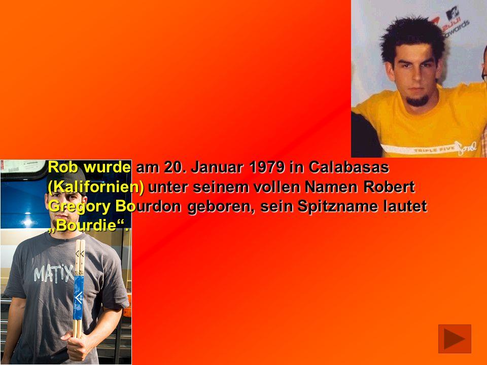 Rob wurde am 20. Januar 1979 in Calabasas (Kalifornien) unter seinem vollen Namen Robert Gregory Bourdon geboren, sein Spitzname lautet Bourdie.