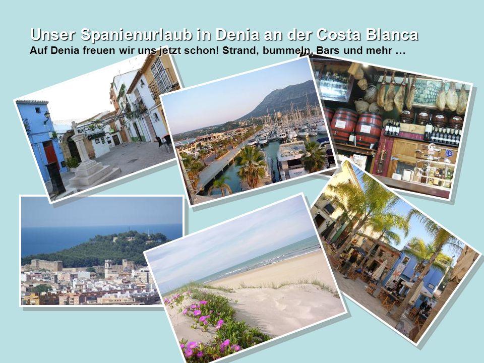 Unser Spanienurlaub in Denia an der Costa Blanca uns jetzteln, Ba Unser Spanienurlaub in Denia an der Costa Blanca Auf Denia freuen wir uns jetzt schon.