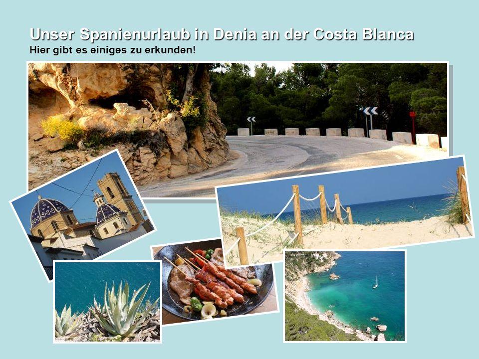 Unser Spanienurlaub in Denia an der Costa Blanca Unser Spanienurlaub in Denia an der Costa Blanca Hier gibt es einiges zu erkunden!