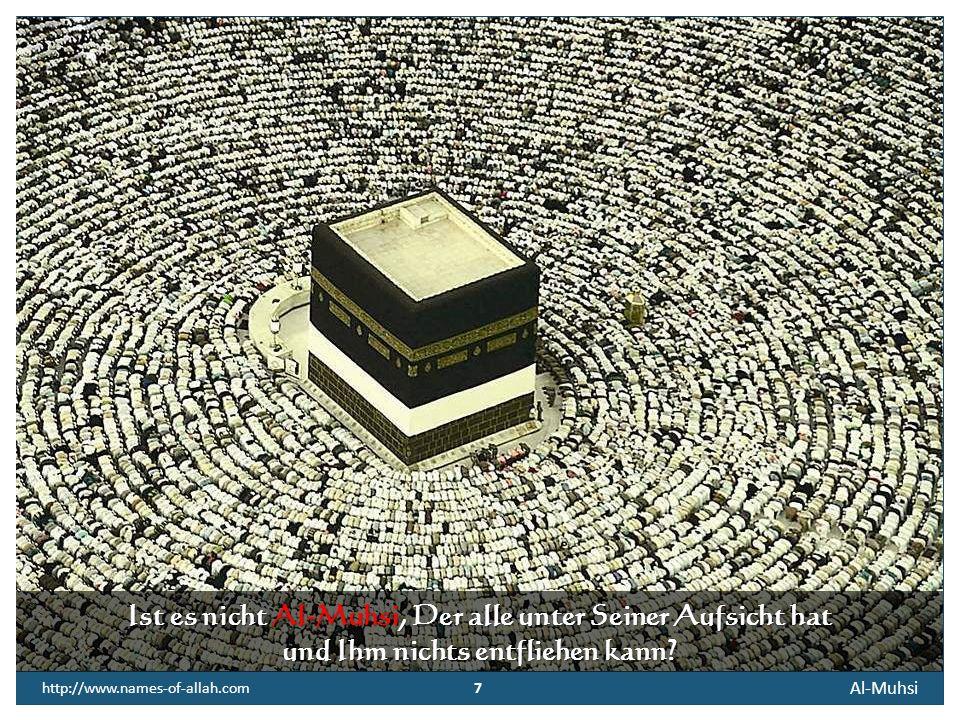 7 http://www.names-of-allah.com Ist es nicht Al-Muhsi, Der alle unter Seiner Aufsicht hat und Ihm nichts entfliehen kann.