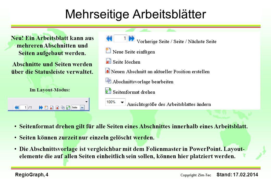 RegioGraph, 4 Copyright Zim-Tec Stand: 17.02.2014 Mehrseitige Arbeitsblätter Im Layout-Modus: Neu! Ein Arbeitsblatt kann aus mehreren Abschnitten und