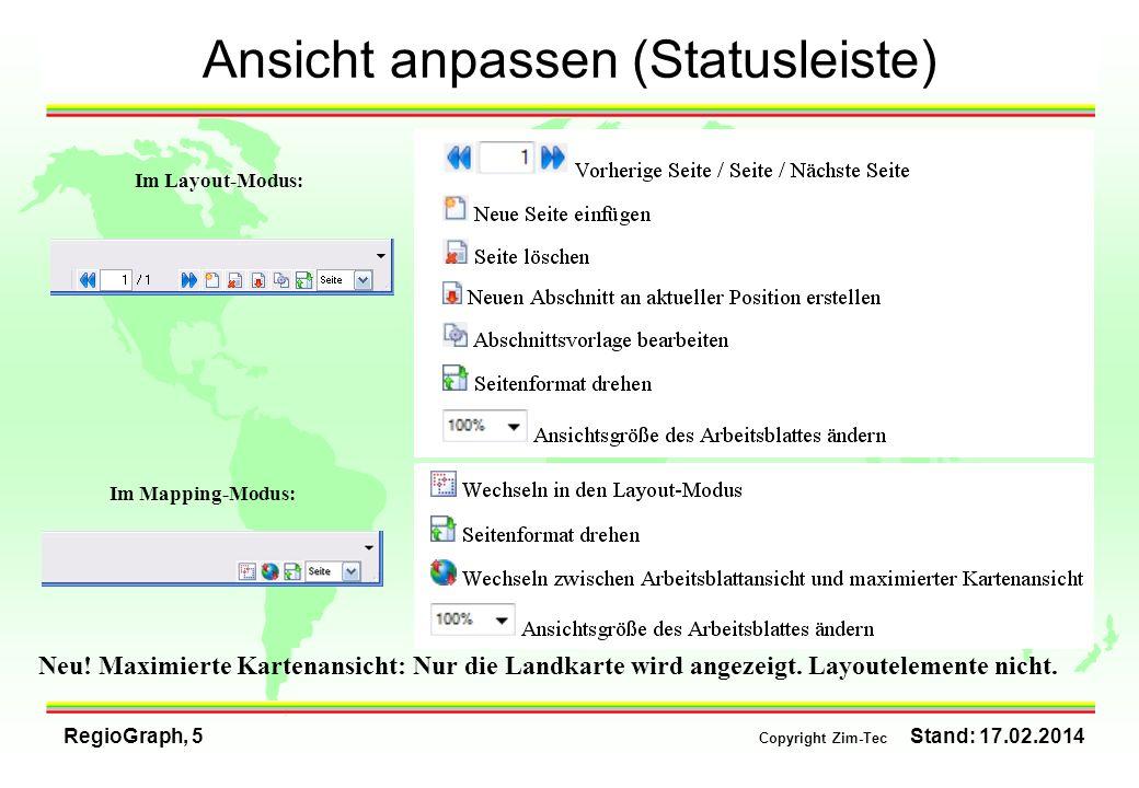 RegioGraph, 5 Copyright Zim-Tec Stand: 17.02.2014 Ansicht anpassen (Statusleiste) Im Layout-Modus: Im Mapping-Modus: Neu! Maximierte Kartenansicht: Nu