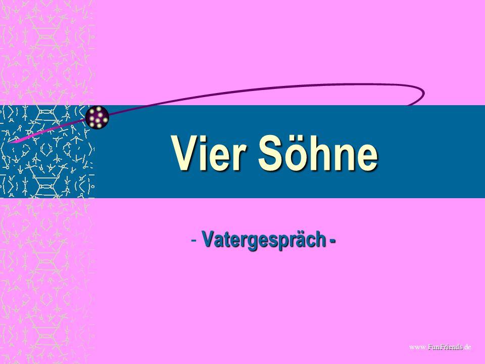 FunFriends www.FunFriends.de Vier Söhne Vatergespräch - - Vatergespräch -