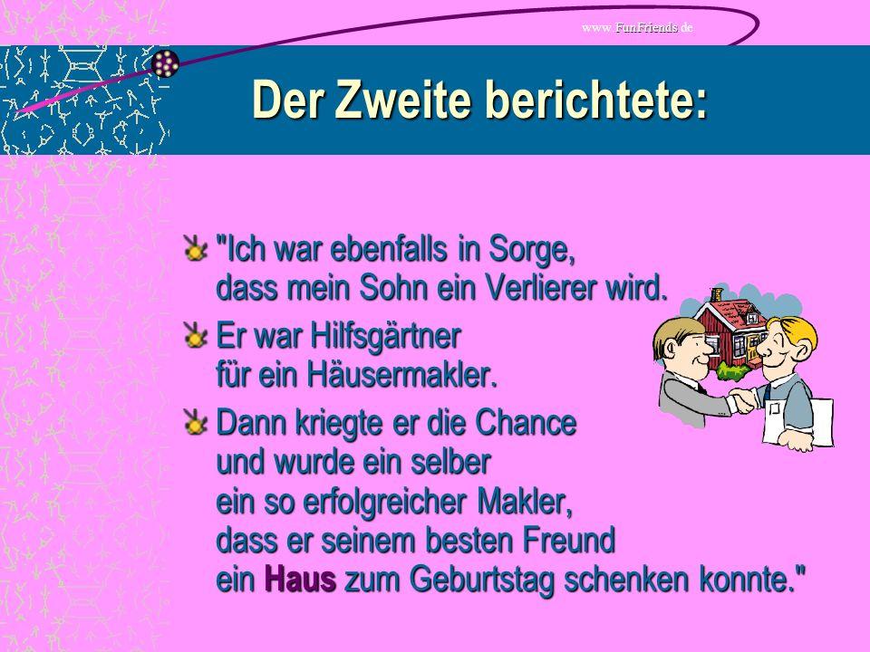 FunFriends www.FunFriends.de Der Zweite berichtete: Ich war ebenfalls in Sorge, dass mein Sohn ein Verlierer wird.