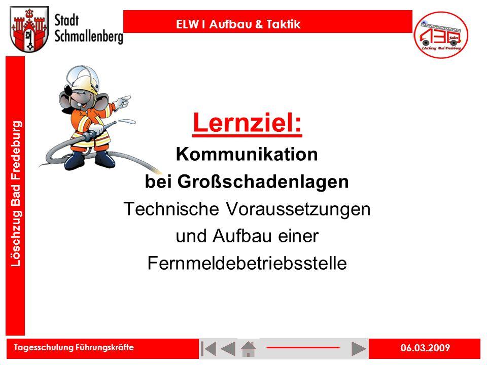 Tagesschulung Führungskräfte ELW I Aufbau & Taktik Löschzug Bad Fredeburg 06.03.2009 Lernziel: Kommunikation bei Großschadenlagen Technische Vorausset
