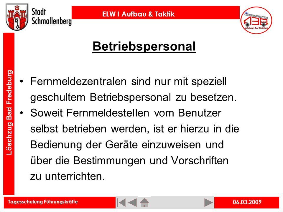 Tagesschulung Führungskräfte ELW I Aufbau & Taktik Löschzug Bad Fredeburg 06.03.2009 Betriebspersonal Fernmeldezentralen sind nur mit speziell geschul