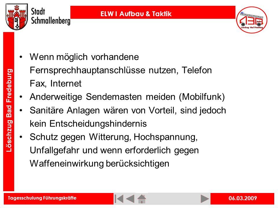 Tagesschulung Führungskräfte ELW I Aufbau & Taktik Löschzug Bad Fredeburg 06.03.2009 Wenn möglich vorhandene Fernsprechhauptanschlüsse nutzen, Telefon
