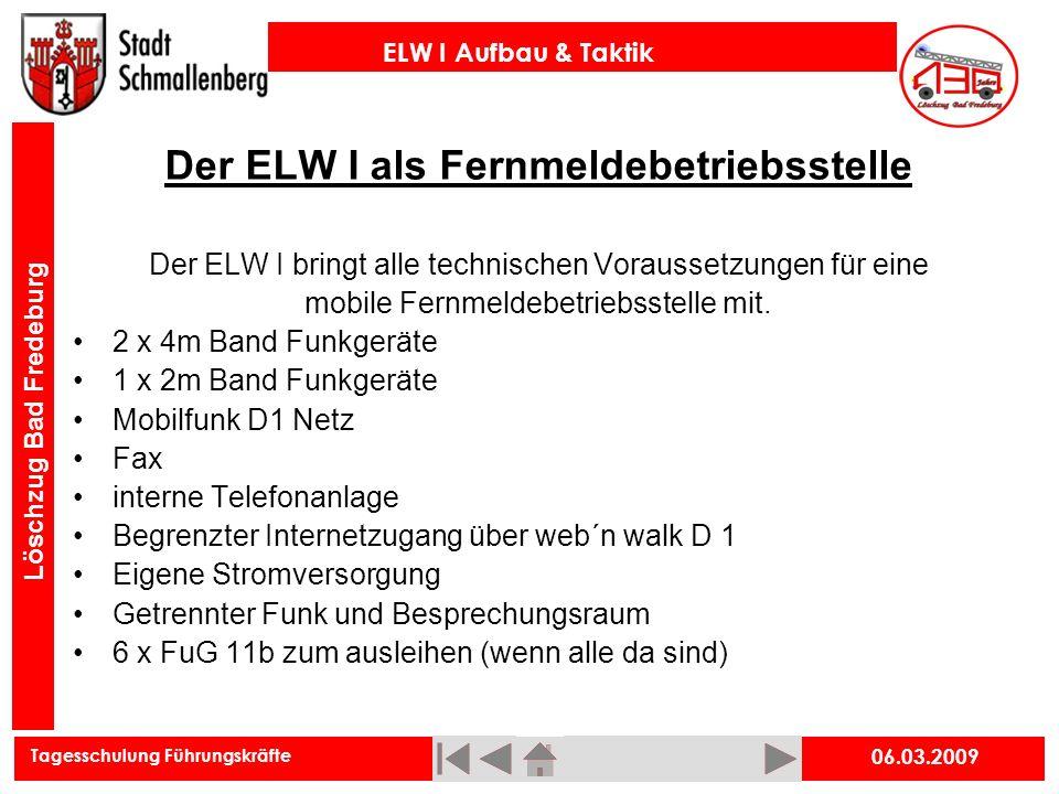 Tagesschulung Führungskräfte ELW I Aufbau & Taktik Löschzug Bad Fredeburg 06.03.2009 Beim Aufbau des ELW I sind folgende Dinge zu beachten: Als erstes immer die Stromversorgung herstellen Es wird sofort mind.