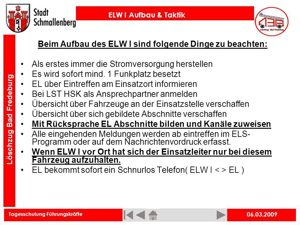 Tagesschulung Führungskräfte ELW I Aufbau & Taktik Löschzug Bad Fredeburg 06.03.2009 Beim Aufbau des ELW I sind folgende Dinge zu beachten: Als erstes