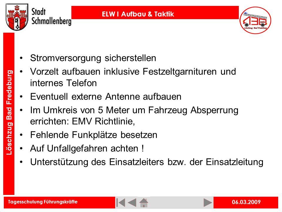 Tagesschulung Führungskräfte ELW I Aufbau & Taktik Löschzug Bad Fredeburg 06.03.2009 Stromversorgung sicherstellen Vorzelt aufbauen inklusive Festzelt