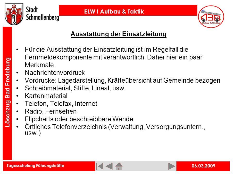 Tagesschulung Führungskräfte ELW I Aufbau & Taktik Löschzug Bad Fredeburg 06.03.2009 Ausstattung der Einsatzleitung Für die Ausstattung der Einsatzlei