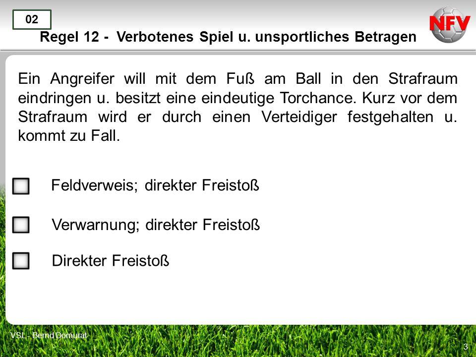 3 Regel 12 - Verbotenes Spiel u. unsportliches Betragen Ein Angreifer will mit dem Fuß am Ball in den Strafraum eindringen u. besitzt eine eindeutige