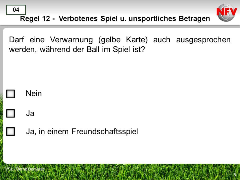 5 Regel 12 - Verbotenes Spiel u. unsportliches Betragen Darf eine Verwarnung (gelbe Karte) auch ausgesprochen werden, während der Ball im Spiel ist? 0