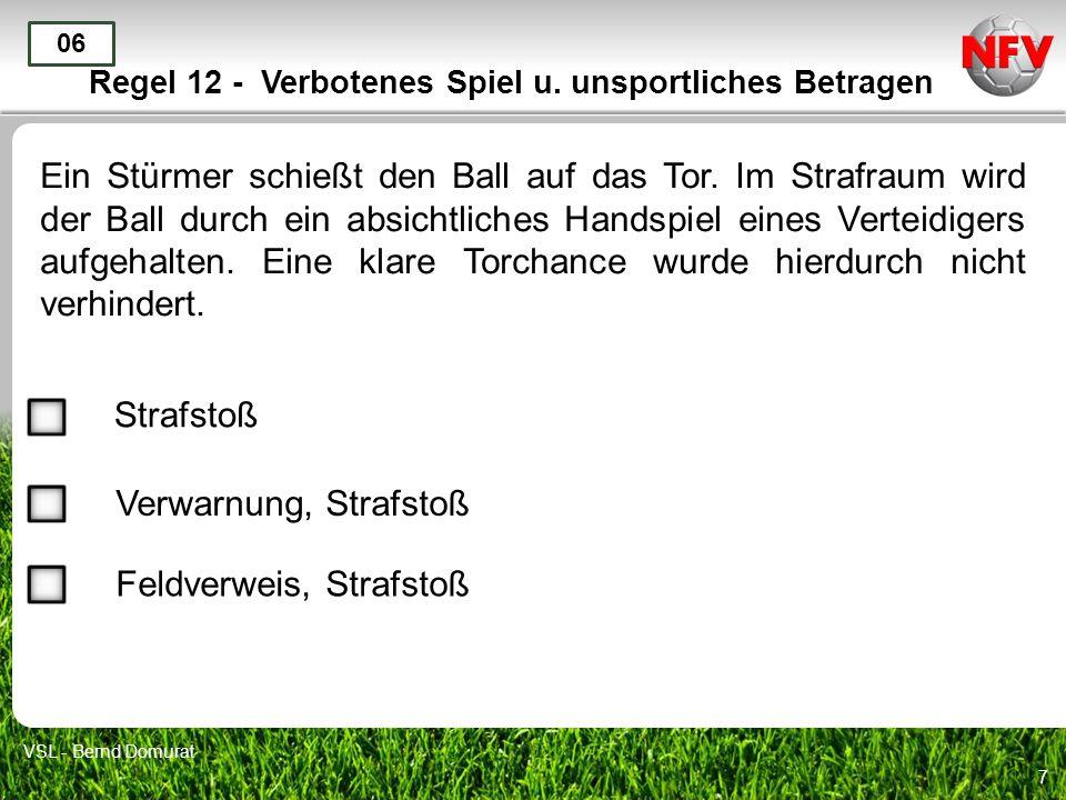 7 Regel 12 - Verbotenes Spiel u. unsportliches Betragen Ein Stürmer schießt den Ball auf das Tor. Im Strafraum wird der Ball durch ein absichtliches H
