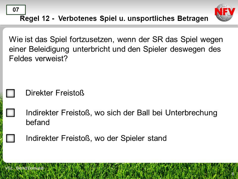 8 Regel 12 - Verbotenes Spiel u. unsportliches Betragen Wie ist das Spiel fortzusetzen, wenn der SR das Spiel wegen einer Beleidigung unterbricht und