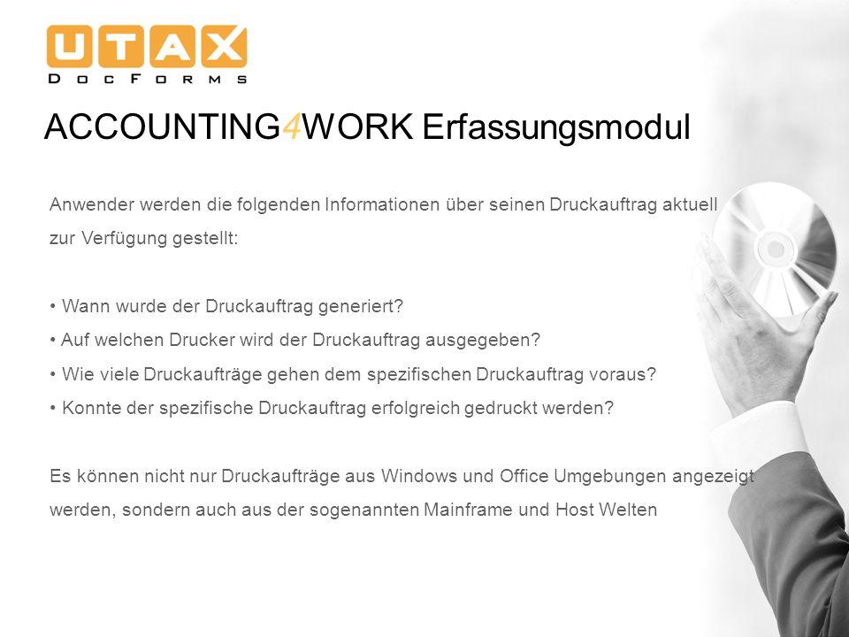 ACCOUNTING 4 WORK Erfassungsmodul Anwender werden die folgenden Informationen über seinen Druckauftrag aktuell zur Verfügung gestellt: Wann wurde der Druckauftrag generiert.
