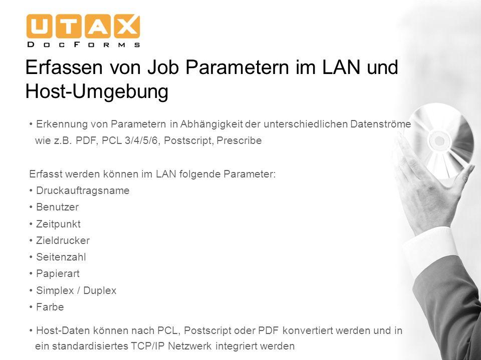 Erfassen von Job Parametern im LAN und Host-Umgebung Erkennung von Parametern in Abhängigkeit der unterschiedlichen Datenströme wie z.B. PDF, PCL 3/4/