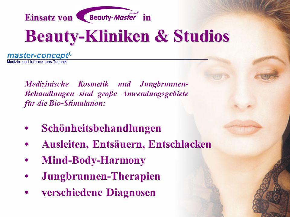 master-concept ® Medizin- und Informations-Technik Einsatz von in Beauty-Kliniken & Studios Medizinische Kosmetik und Jungbrunnen- Behandlungen sind g