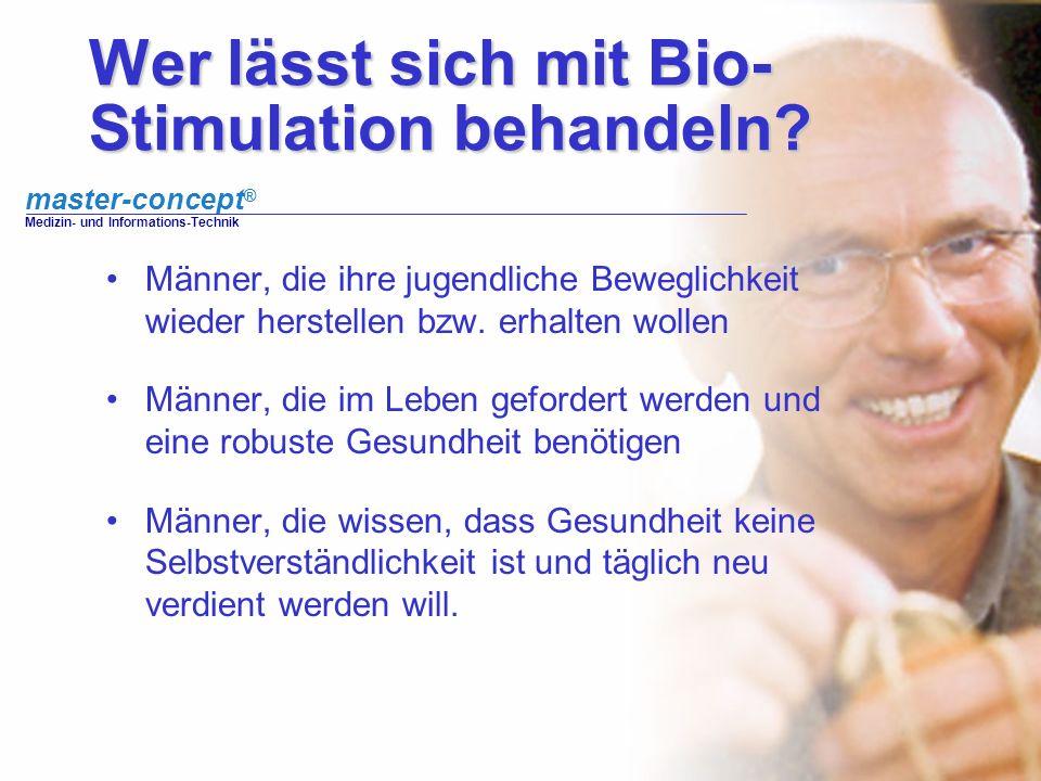 master-concept ® Medizin- und Informations-Technik Wer lässt sich mit Bio- Stimulation behandeln? Männer, die ihre jugendliche Beweglichkeit wieder he