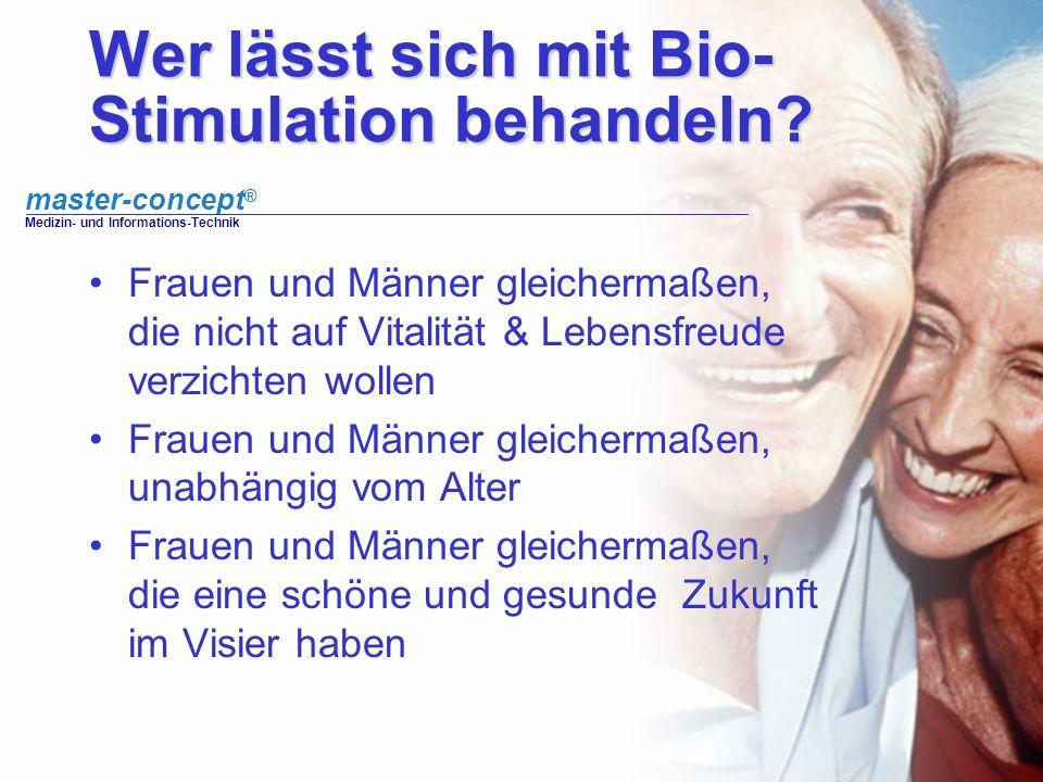 master-concept ® Medizin- und Informations-Technik Wer lässt sich mit Bio- Stimulation behandeln? Frauen und Männer gleichermaßen, die nicht auf Vital