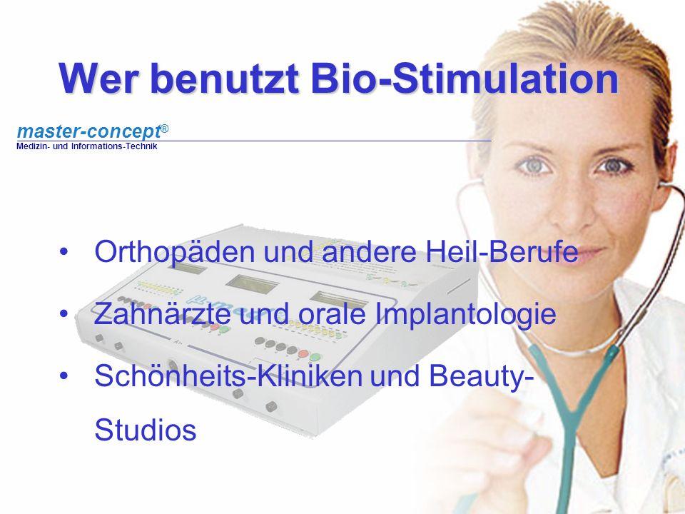 master-concept ® Medizin- und Informations-Technik Wer benutzt Bio-Stimulation Orthopäden und andere Heil-Berufe Zahnärzte und orale Implantologie Sch