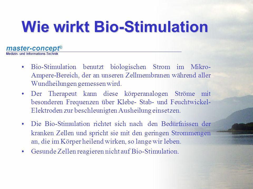 master-concept ® Medizin- und Informations-Technik Wie wirkt Bio-Stimulation Bio-Stimulation benutzt biologischen Strom im Mikro- Ampere-Bereich, der