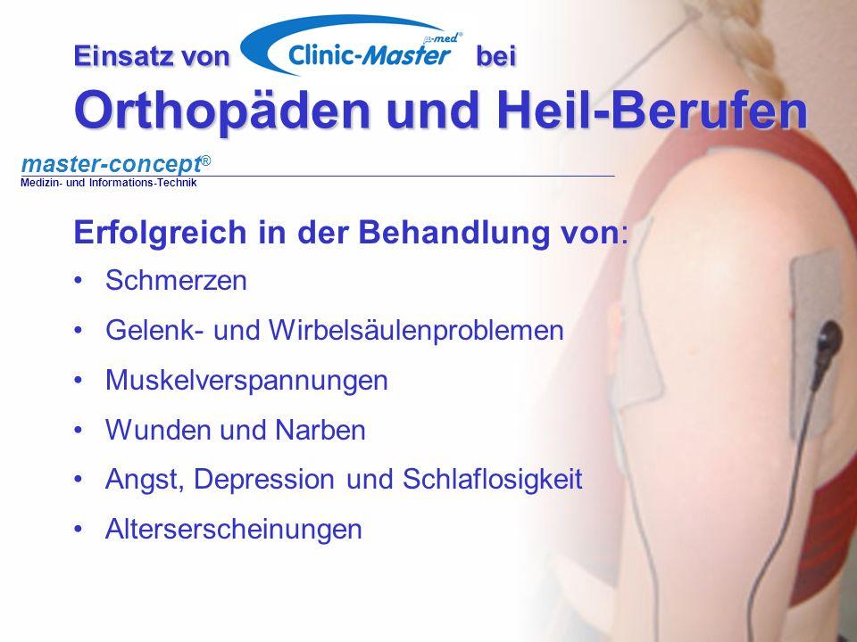 master-concept ® Medizin- und Informations-Technik Einsatz von bei Orthopäden und Heil-Berufen Erfolgreich in der Behandlung von: Schmerzen Gelenk- un
