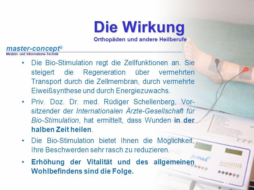 master-concept ® Medizin- und Informations-Technik Die Wirkung Orthopäden und andere Heilberufe Die Bio-Stimulation regt die Zellfunktionen an. Sie st