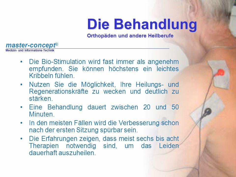 master-concept ® Medizin- und Informations-Technik Die Behandlung Orthopäden und andere Heilberufe Die Bio-Stimulation wird fast immer als angenehm em