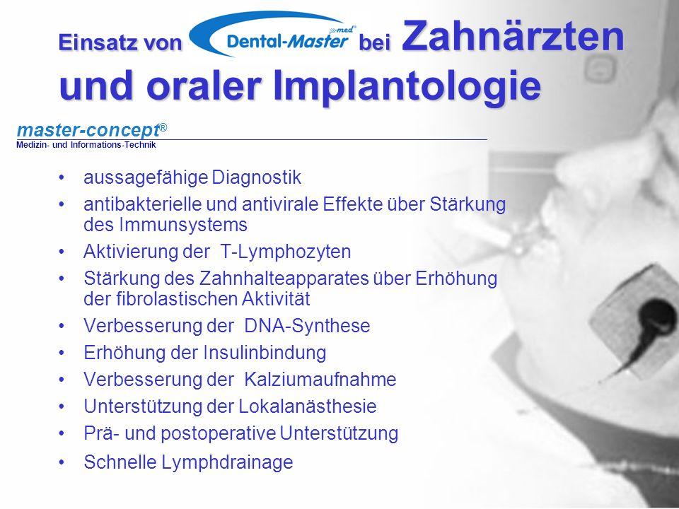 master-concept ® Medizin- und Informations-Technik Einsatz von bei Zahnärzten und oraler Implantologie aussagefähige Diagnostik antibakterielle und an