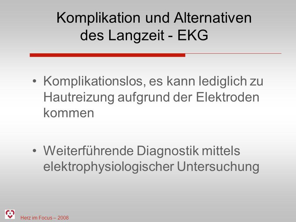 Herz im Focus – 2008 Komplikation und Alternativen des Langzeit - EKG Komplikationslos, es kann lediglich zu Hautreizung aufgrund der Elektroden komme
