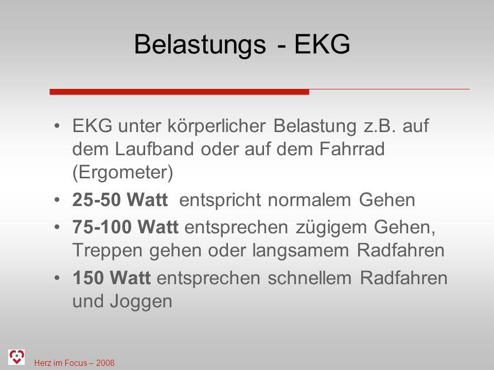 Herz im Focus – 2008 Belastungs - EKG EKG unter körperlicher Belastung z.B. auf dem Laufband oder auf dem Fahrrad (Ergometer) 25-50 Watt entspricht no