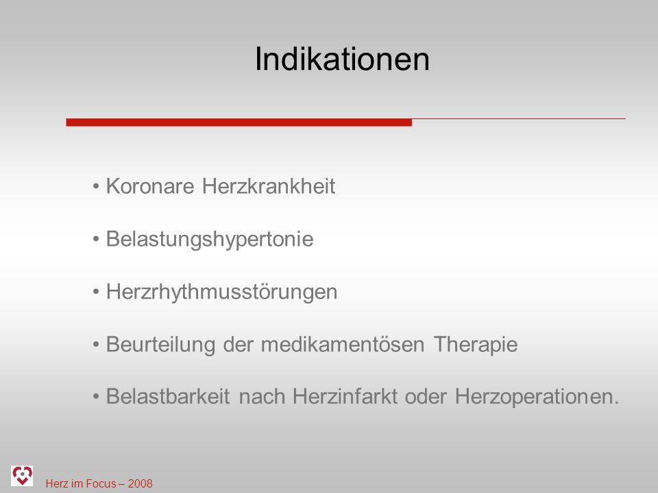 Herz im Focus – 2008 Indikationen Koronare Herzkrankheit Belastungshypertonie Herzrhythmusstörungen Beurteilung der medikamentösen Therapie Belastbark