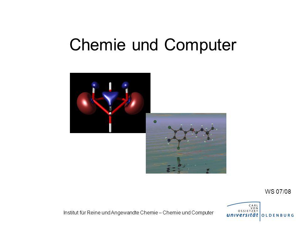 Institut für Reine und Angewandte Chemie – Chemie und Computer Chemie und Computer WS 07/08