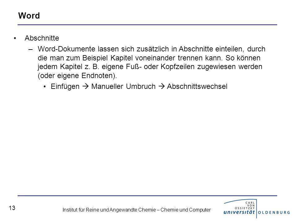 Institut für Reine und Angewandte Chemie – Chemie und Computer 13 Word Abschnitte –Word-Dokumente lassen sich zusätzlich in Abschnitte einteilen, durch die man zum Beispiel Kapitel voneinander trennen kann.