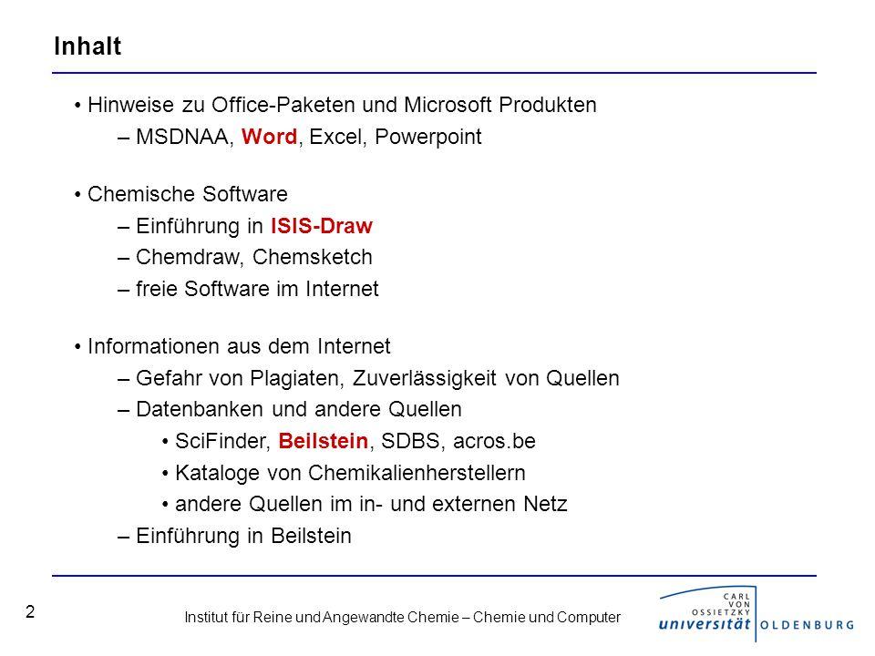 Institut für Reine und Angewandte Chemie – Chemie und Computer 3 MSDNAA MSDNAA Lizenzen –Studierende der Fakultät V erhalten auf Antrag Lizenzen für alle Microsoft Betriebssysteme, Entwickler-Werkzeuge sowie einige Office Anwendungen –Keine klassischen Office Produkte (Word, Excel, Powerpoint) –Lizenzen sind auch für den Heimgebrauch und lebenslang gültig –Infos unter http://www.uni-oldenburg.de/fk5/17641.htmlhttp://www.uni-oldenburg.de/fk5/17641.html