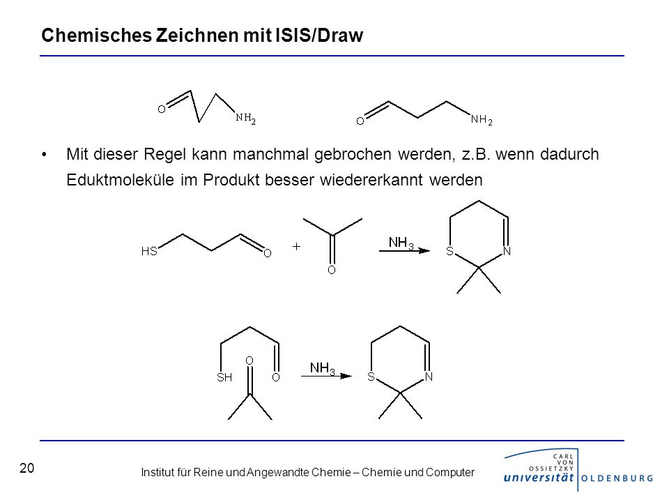 Institut für Reine und Angewandte Chemie – Chemie und Computer 20 Chemisches Zeichnen mit ISIS/Draw Mit dieser Regel kann manchmal gebrochen werden, z.B.