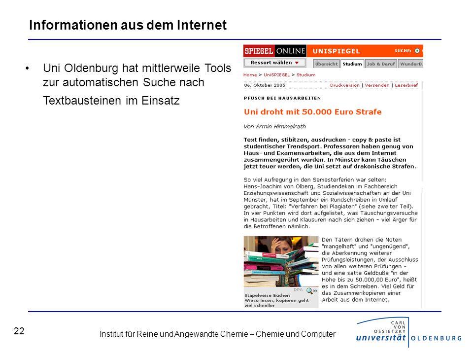 Institut für Reine und Angewandte Chemie – Chemie und Computer 22 Informationen aus dem Internet Uni Oldenburg hat mittlerweile Tools zur automatischen Suche nach Textbausteinen im Einsatz