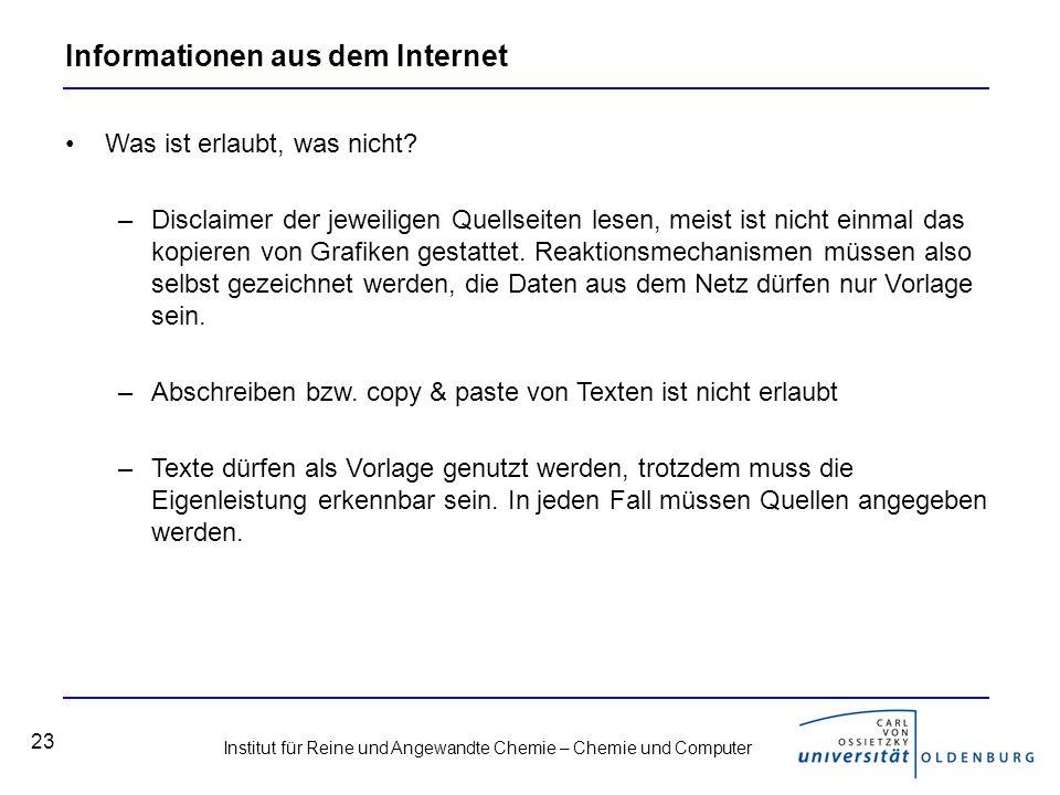 Institut für Reine und Angewandte Chemie – Chemie und Computer 23 Informationen aus dem Internet Was ist erlaubt, was nicht? –Disclaimer der jeweilige