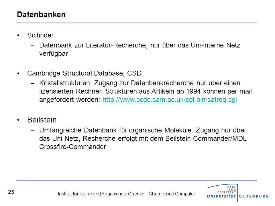 Institut für Reine und Angewandte Chemie – Chemie und Computer 25 Datenbanken Scifinder –Datenbank zur Literatur-Recherche, nur über das Uni-interne N
