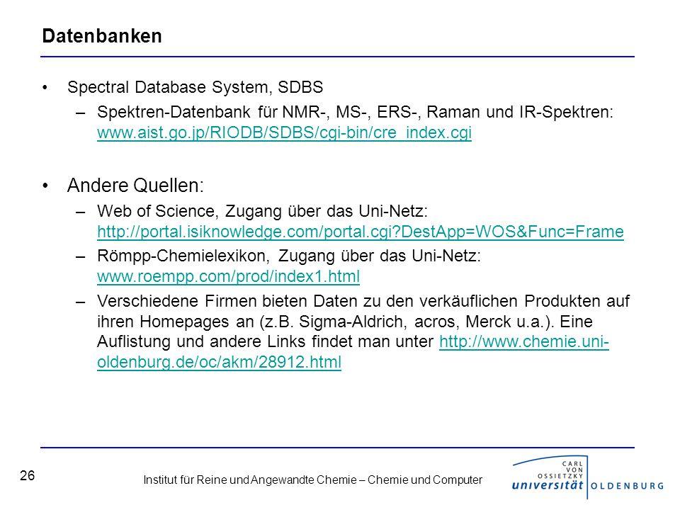 Institut für Reine und Angewandte Chemie – Chemie und Computer 26 Datenbanken Spectral Database System, SDBS –Spektren-Datenbank für NMR-, MS-, ERS-,